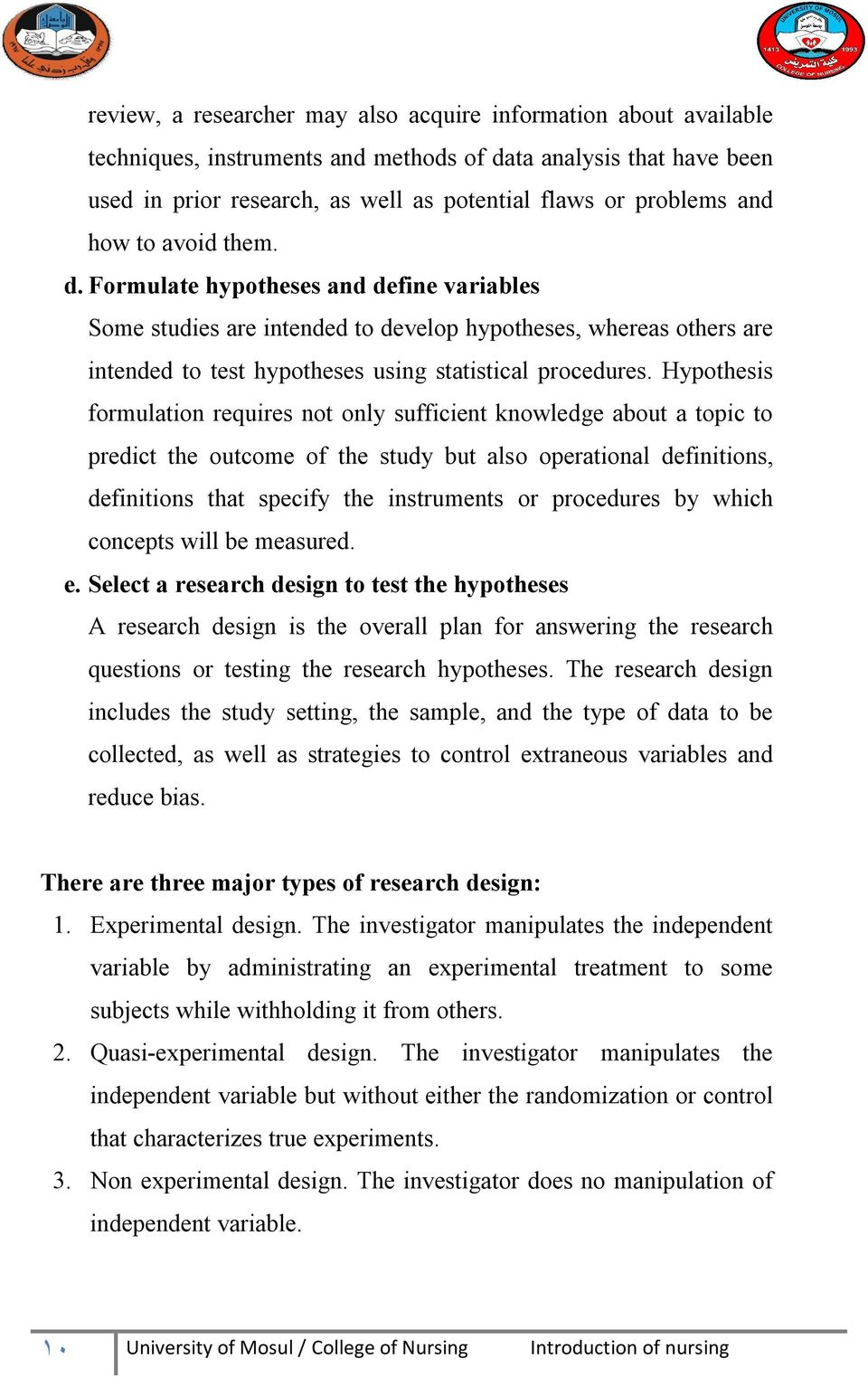Hypothesis formulation requires not only sufficient knowledge about a topic to predict the outcome of the study but also operational definitions, definitions that specify the instruments or