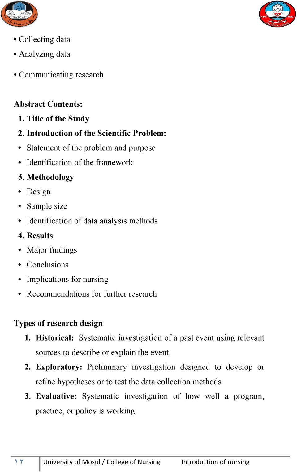 Results Major findings Conclusions Implications for nursing Recommendations for further research Types of research design 1.