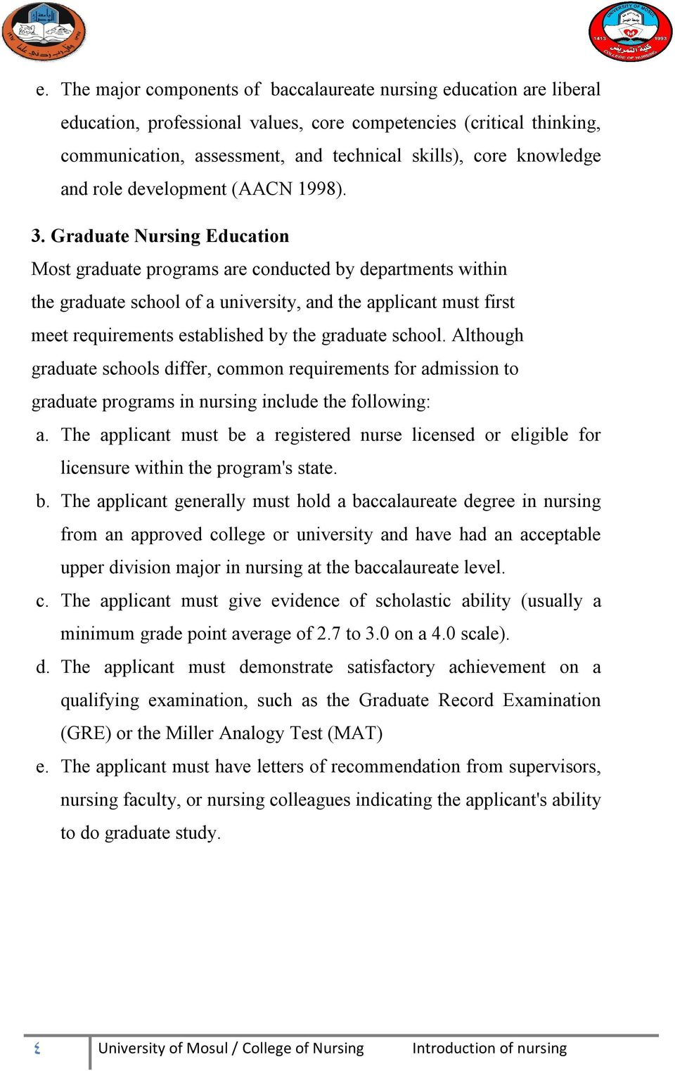 Graduate Nursing Education Most graduate programs are conducted by departments within the graduate school of a university, and the applicant must first meet requirements established by the graduate