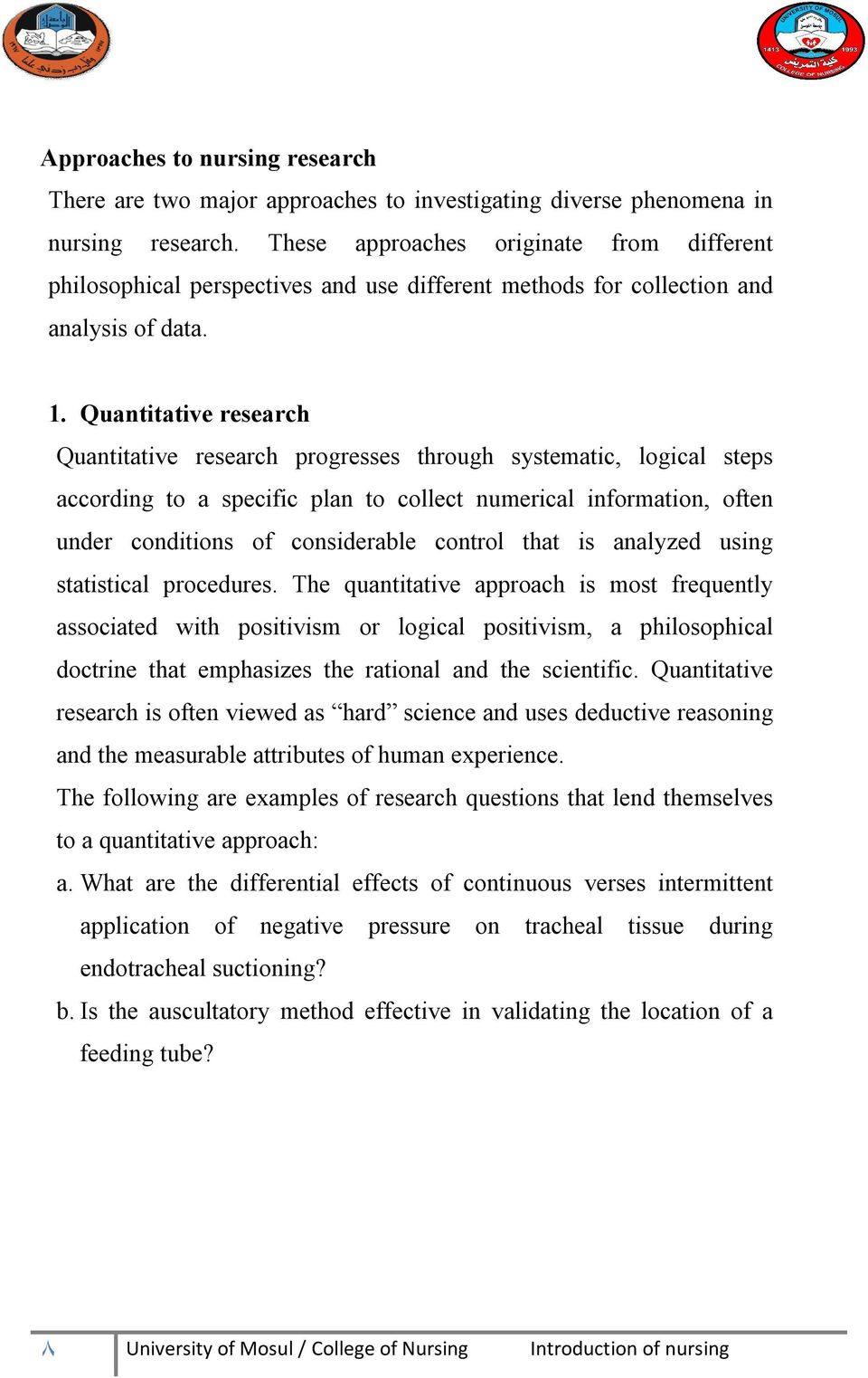 Quantitative research Quantitative research progresses through systematic, logical steps according to a specific plan to collect numerical information, often under conditions of considerable control