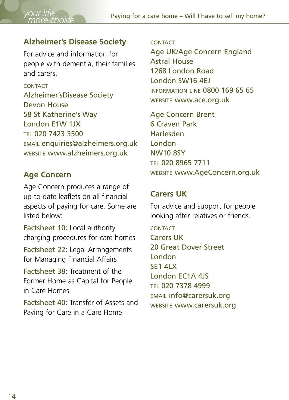 uk WEBSITE www.alzheimers.org.uk Age Concern Age Concern produces a range of up-to-date leaflets on all financial aspects of paying for care.