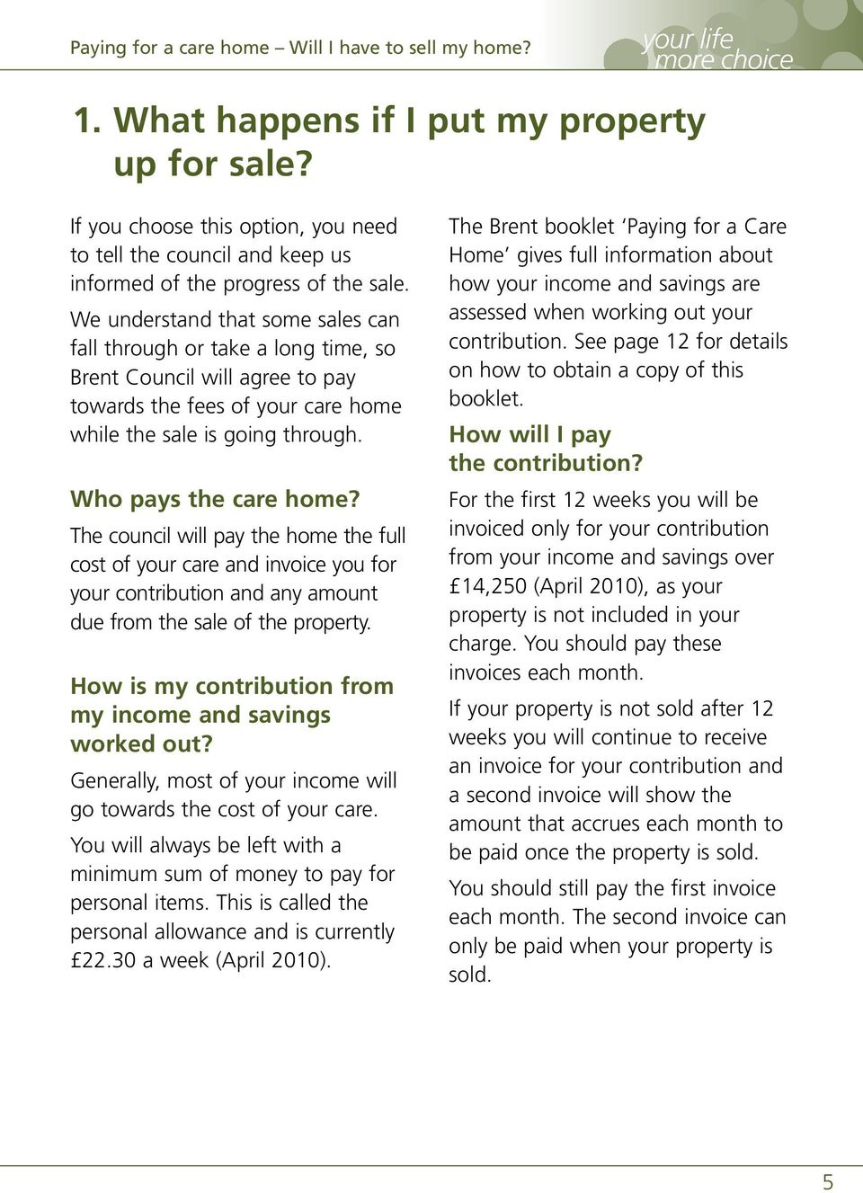 The council will pay the home the full cost of your care and invoice you for your contribution and any amount due from the sale of the property.