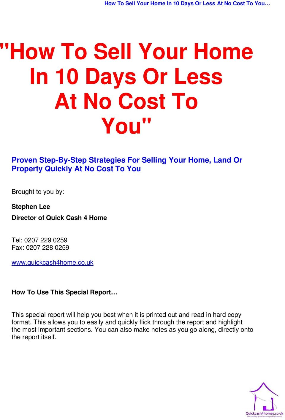 uk How To Use This Special Report This special report will help you best when it is printed out and read in hard copy format.