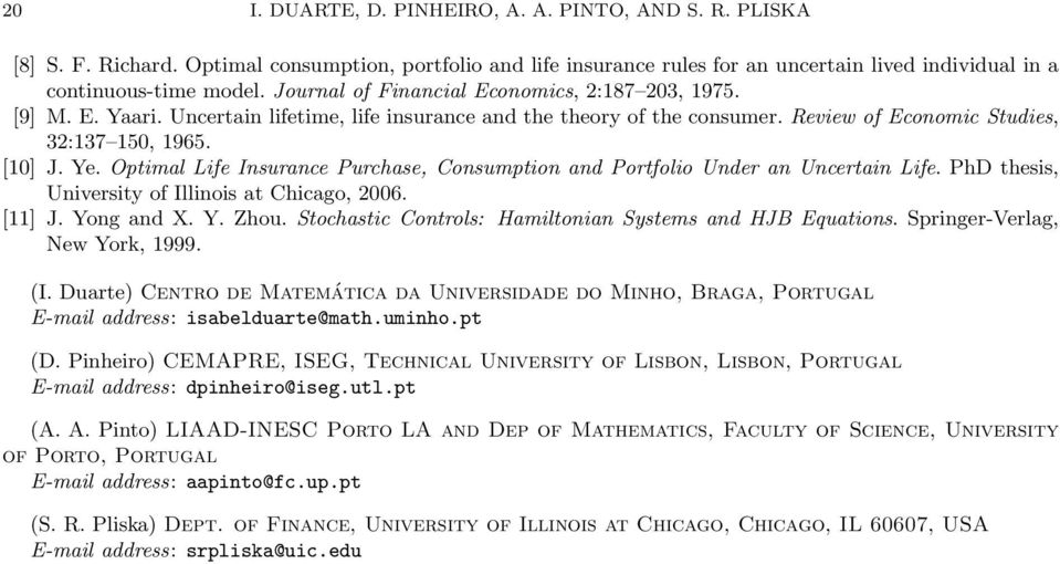 Opimal Life Insurance Purchase, Consumpion and Porfolio Under an Uncerain Life. PhD hesis, Universiy of Illinois a Chicago, 26. [11] J. Yong and X. Y. Zhou.