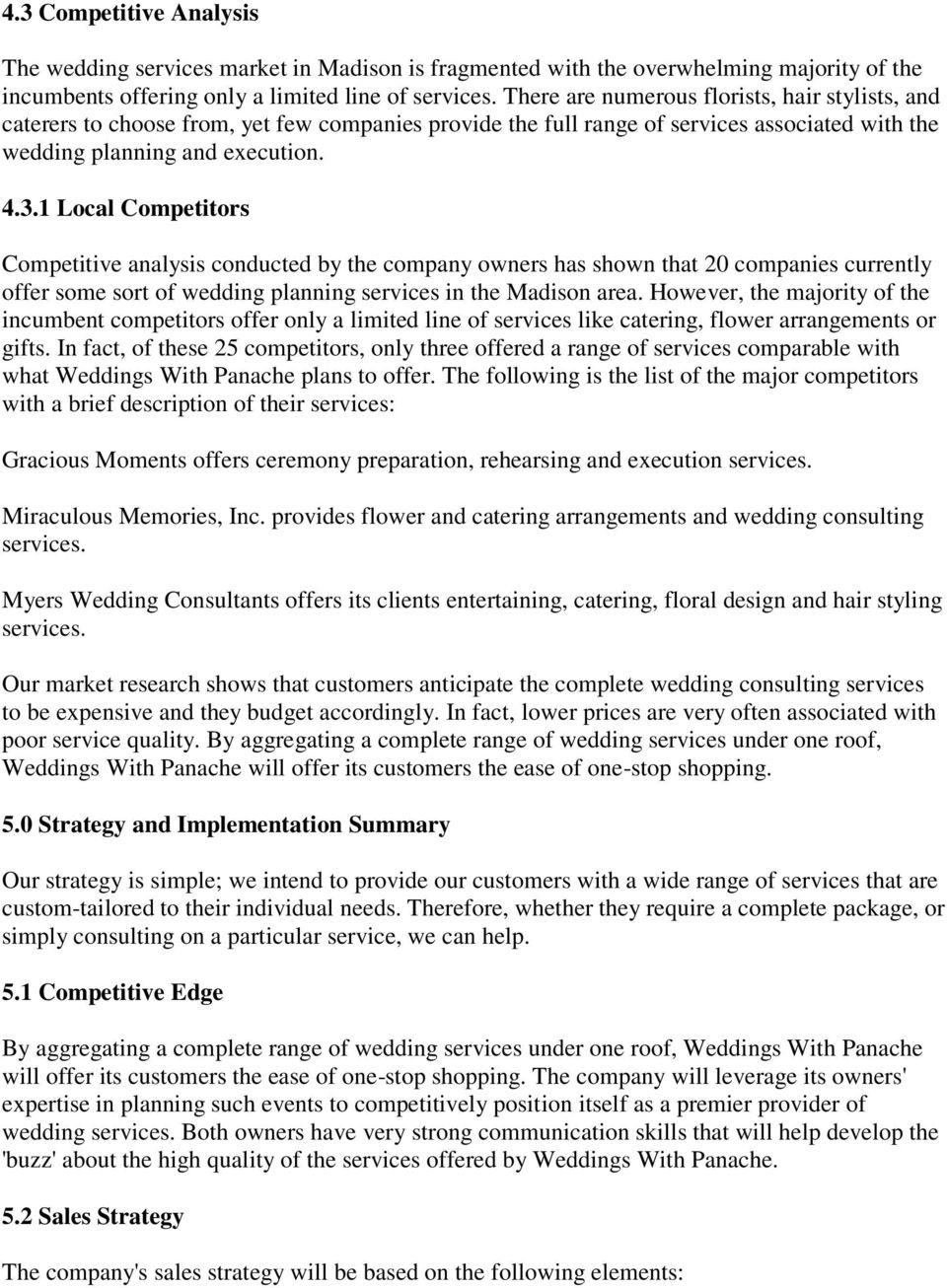 1 Local Competitors Competitive analysis conducted by the company owners has shown that 20 companies currently offer some sort of wedding planning services in the Madison area.
