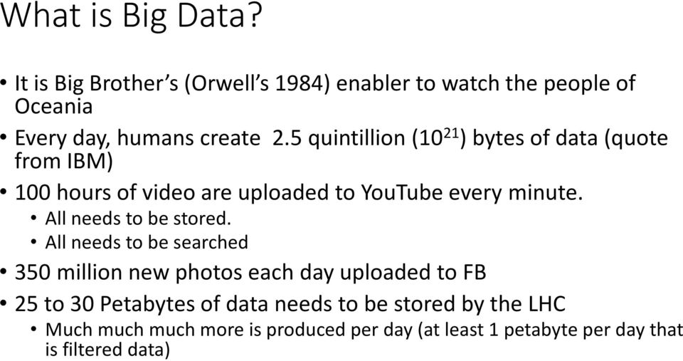 5 quintillion (10 21 ) bytes of data (quote from IBM) 100 hours of video are uploaded to YouTube every minute.