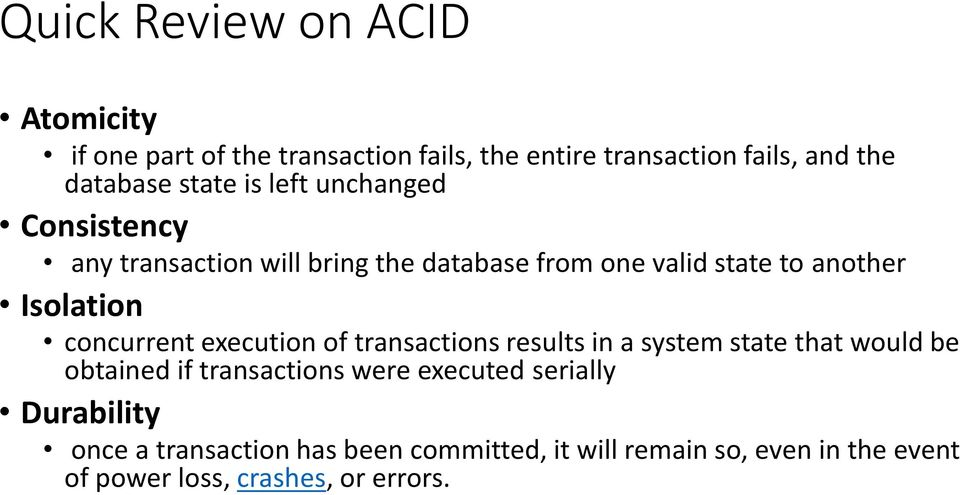 concurrent execution of transactions results in a system state that would be obtained if transactions were executed