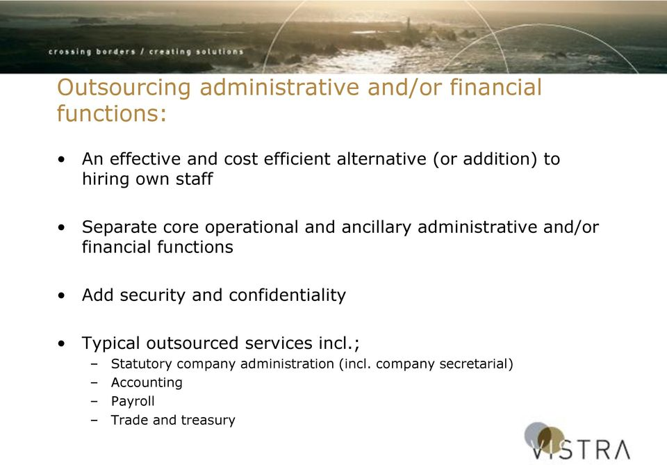 administrative and/or financial functions Add security and confidentiality Typical outsourced