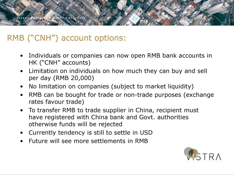 non-trade purposes (exchange rates favour trade) To transfer RMB to trade supplier in China, recipient must have registered with China bank