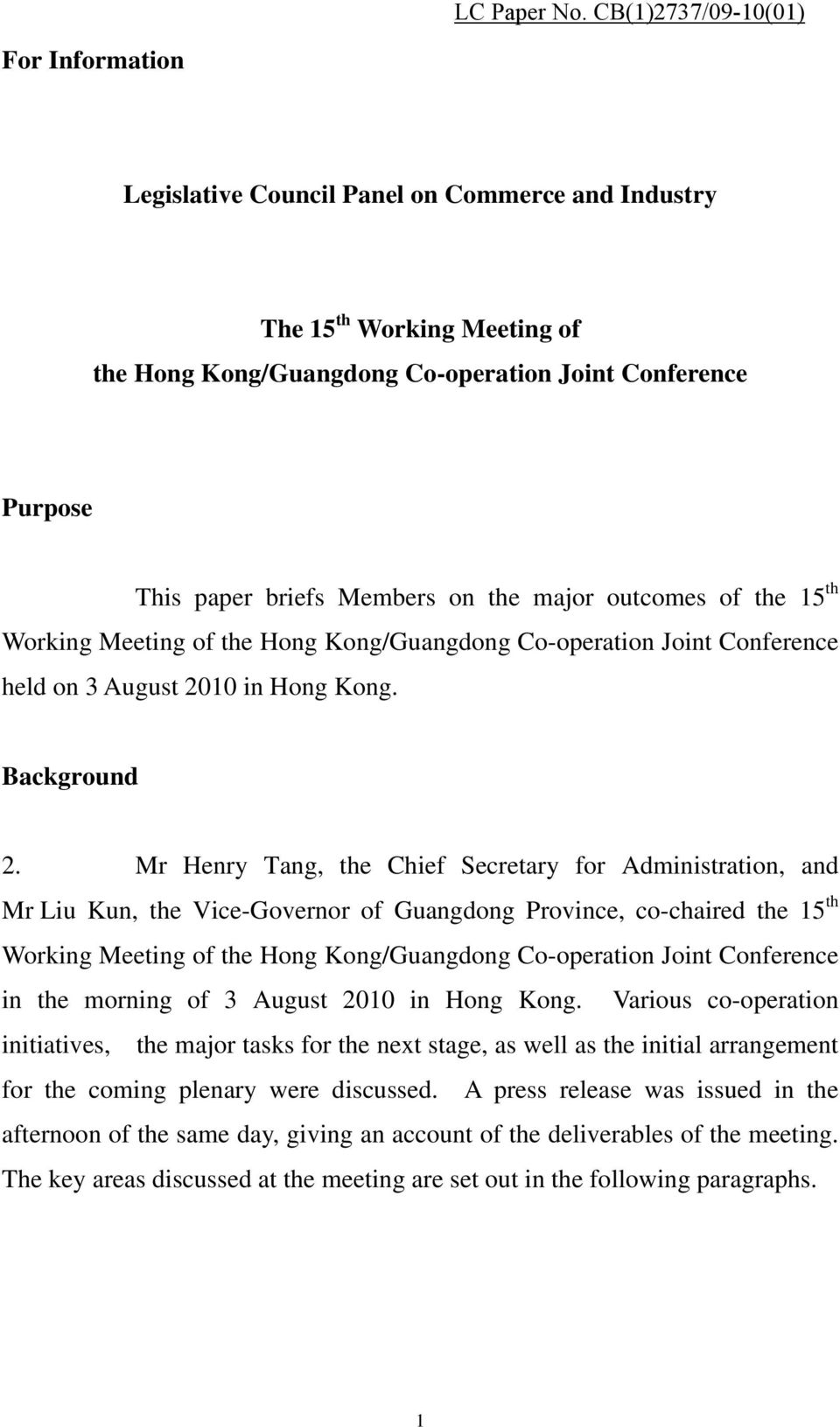 Members on the major outcomes of the 15 th Working Meeting of the Hong Kong/Guangdong Co-operation Joint Conference held on 3 August 2010 in Hong Kong. Background 2.