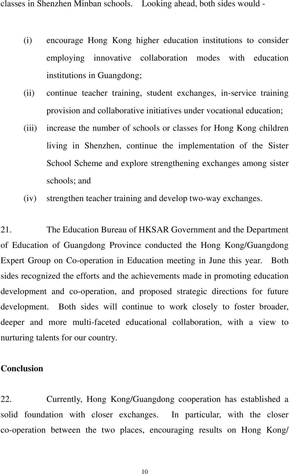 teacher training, student exchanges, in-service training provision and collaborative initiatives under vocational education; (iii) increase the number of schools or classes for Hong Kong children