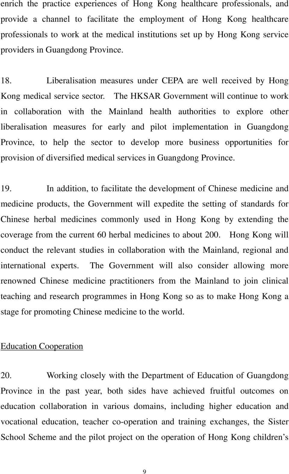 The HKSAR Government will continue to work in collaboration with the Mainland health authorities to explore other liberalisation measures for early and pilot implementation in Guangdong Province, to