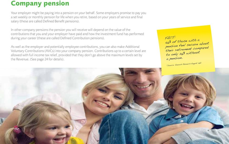In other company pensions the pension you will receive will depend on the value of the contributions that you and your employer have paid and how the investment fund has performed during your career