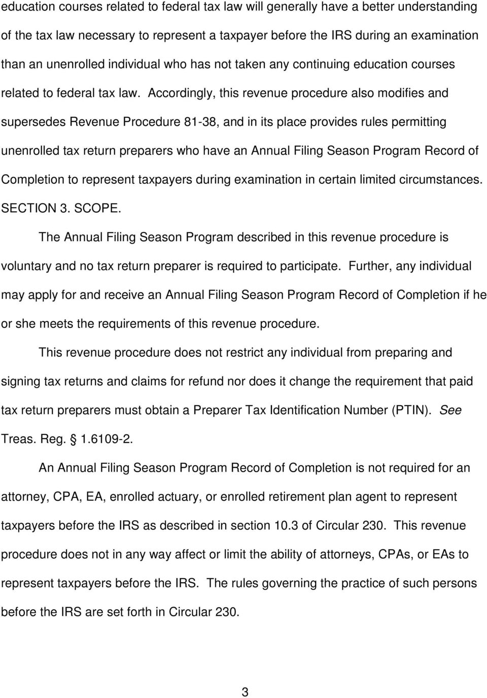 Accordingly, this revenue procedure also modifies and supersedes Revenue Procedure 81-38, and in its place provides rules permitting unenrolled tax return preparers who have an Annual Filing Season