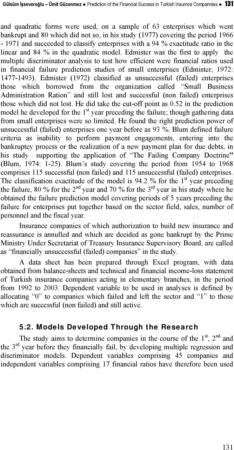 Edmister was the first to apply the multiple discriminator analysis to test how efficient were financial ratios used in financial failure prediction studies of small enterprises (Edmister, 1972: