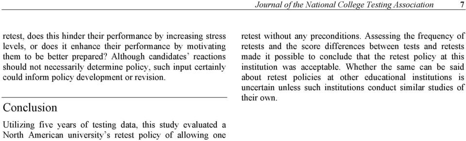 Conclusion Utilizing five years of testing data, this study evaluated a North American university s retest policy of allowing one retest without any preconditions.