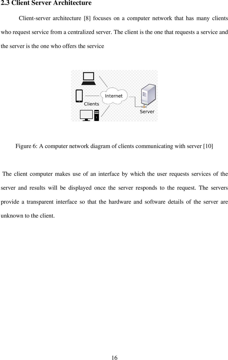 The client is the one that requests a service and the server is the one who offers the service Figure 6: A computer network diagram of clients communicating