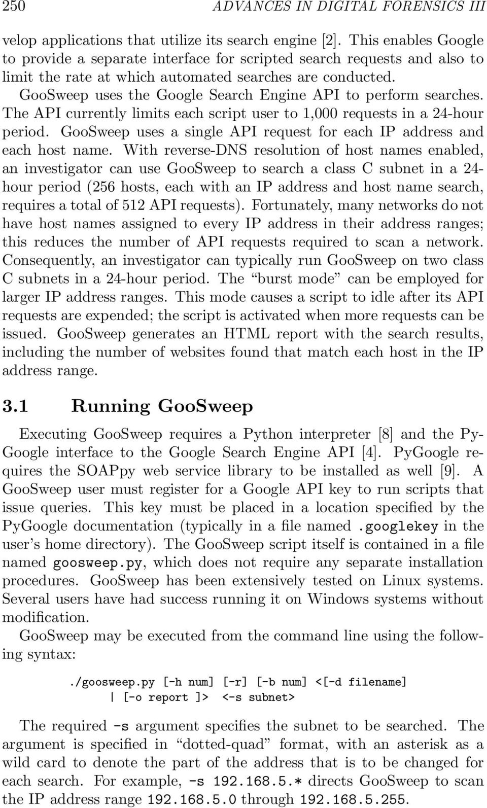 GooSweep uses the Google Search Engine API to perform searches. The API currently limits each script user to 1,000 requests in a 24-hour period.