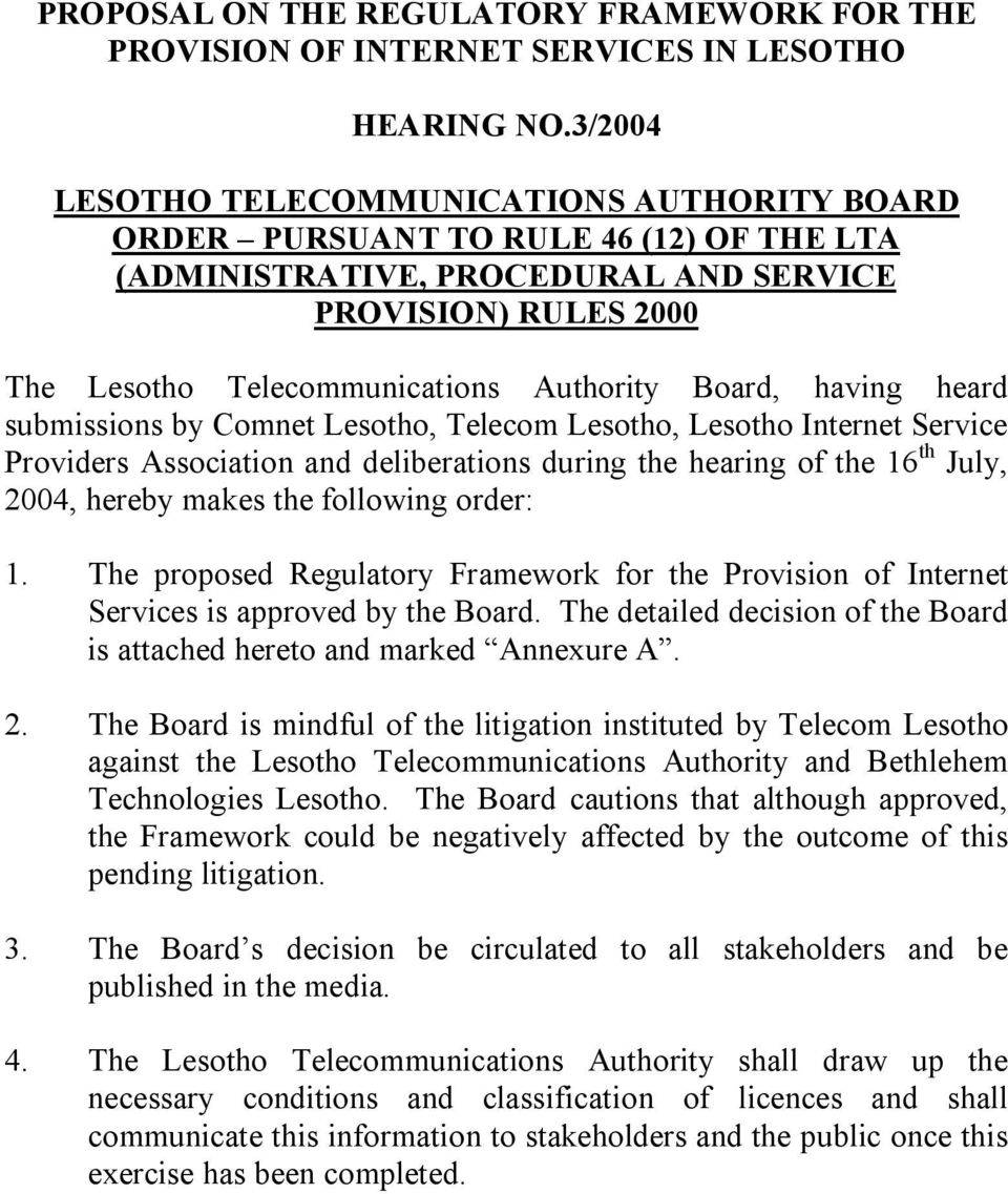 Board, having heard submissions by Comnet Lesotho, Telecom Lesotho, Lesotho Internet Service Providers Association and deliberations during the hearing of the 16 th July, 2004, hereby makes the