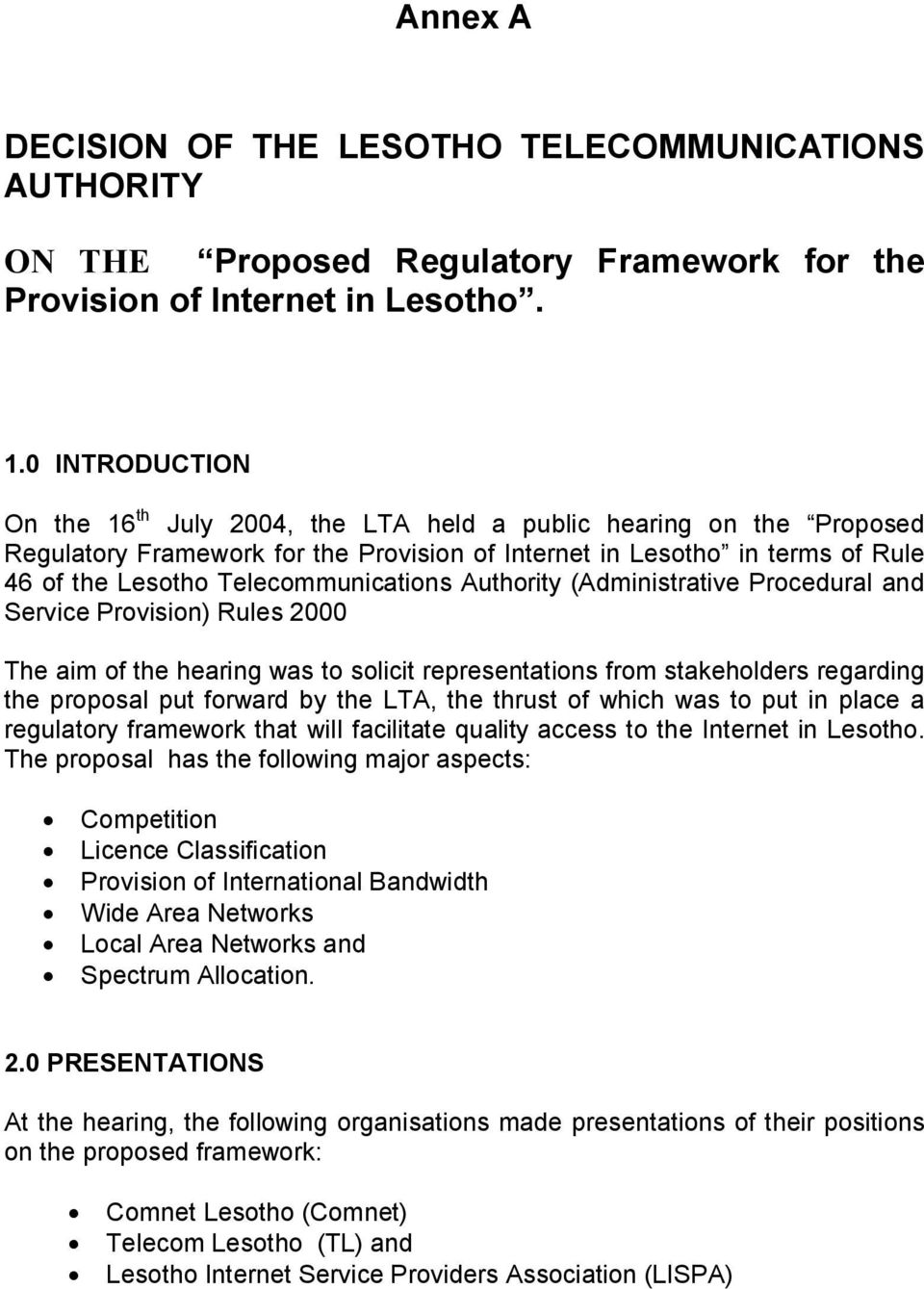 Telecommunications Authority (Administrative Procedural and Service Provision) Rules 2000 The aim of the hearing was to solicit representations from stakeholders regarding the proposal put forward by