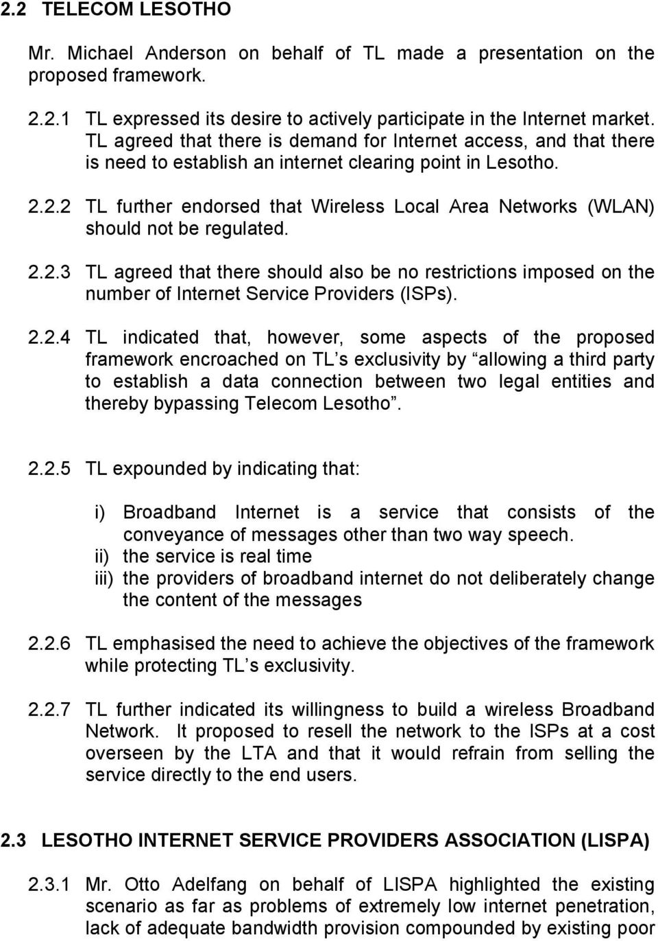 2.2 TL further endorsed that Wireless Local Area Networks (WLAN) should not be regulated. 2.2.3 TL agreed that there should also be no restrictions imposed on the number of Internet Service Providers (ISPs).