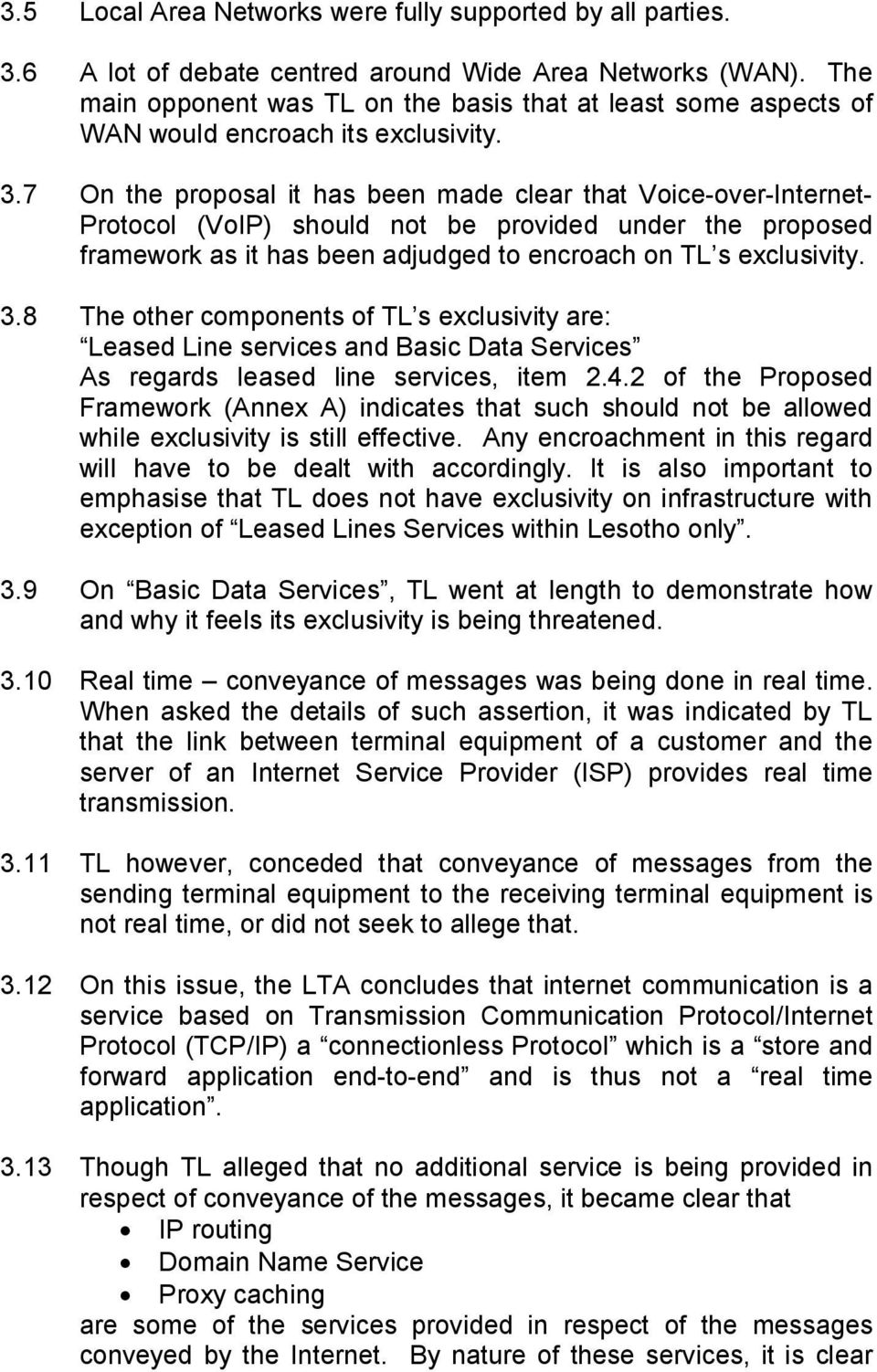 7 On the proposal it has been made clear that Voice over Internet Protocol (VoIP) should not be provided under the proposed framework as it has been adjudged to encroach on TL s exclusivity. 3.