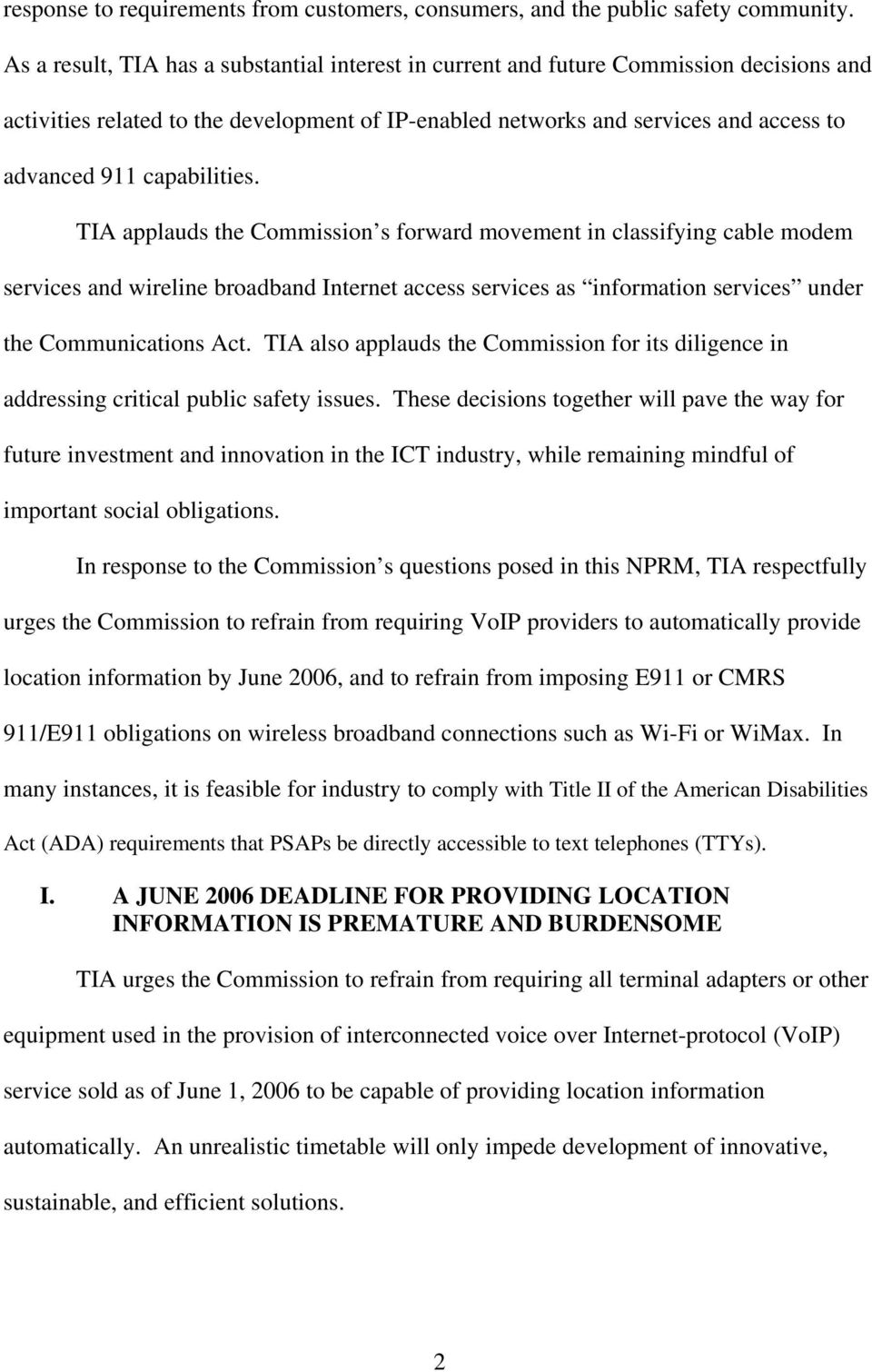 capabilities. TIA applauds the Commission s forward movement in classifying cable modem services and wireline broadband Internet access services as information services under the Communications Act.