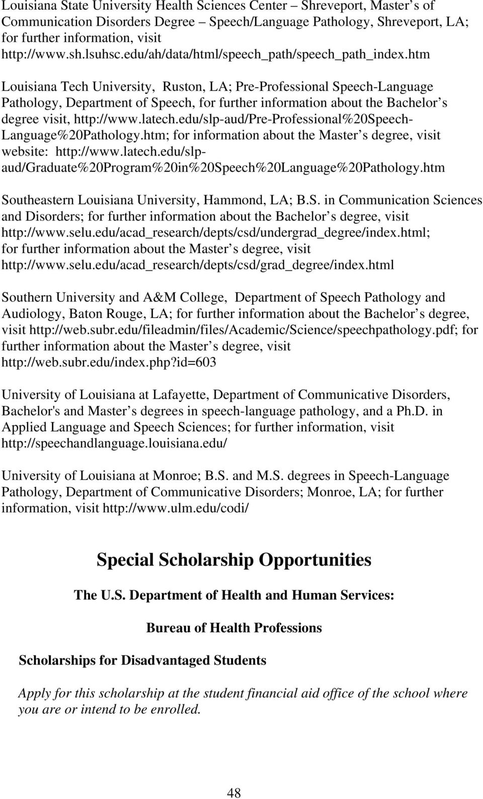 htm Louisiana Tech University, Ruston, LA; Pre-Professional Speech-Language Pathology, Department of Speech, for further information about the Bachelor s degree visit, http://www.latech.