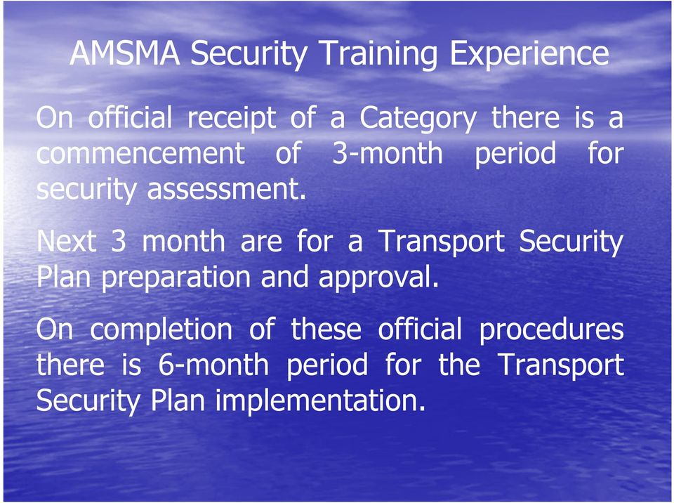 Next 3 month are for a Transport Security Plan preparation and approval.
