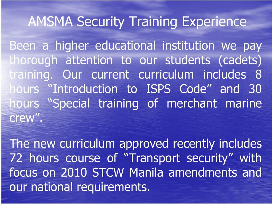 Our current curriculum includes 8 hours Introduction to ISPS Code and 30 hours Special