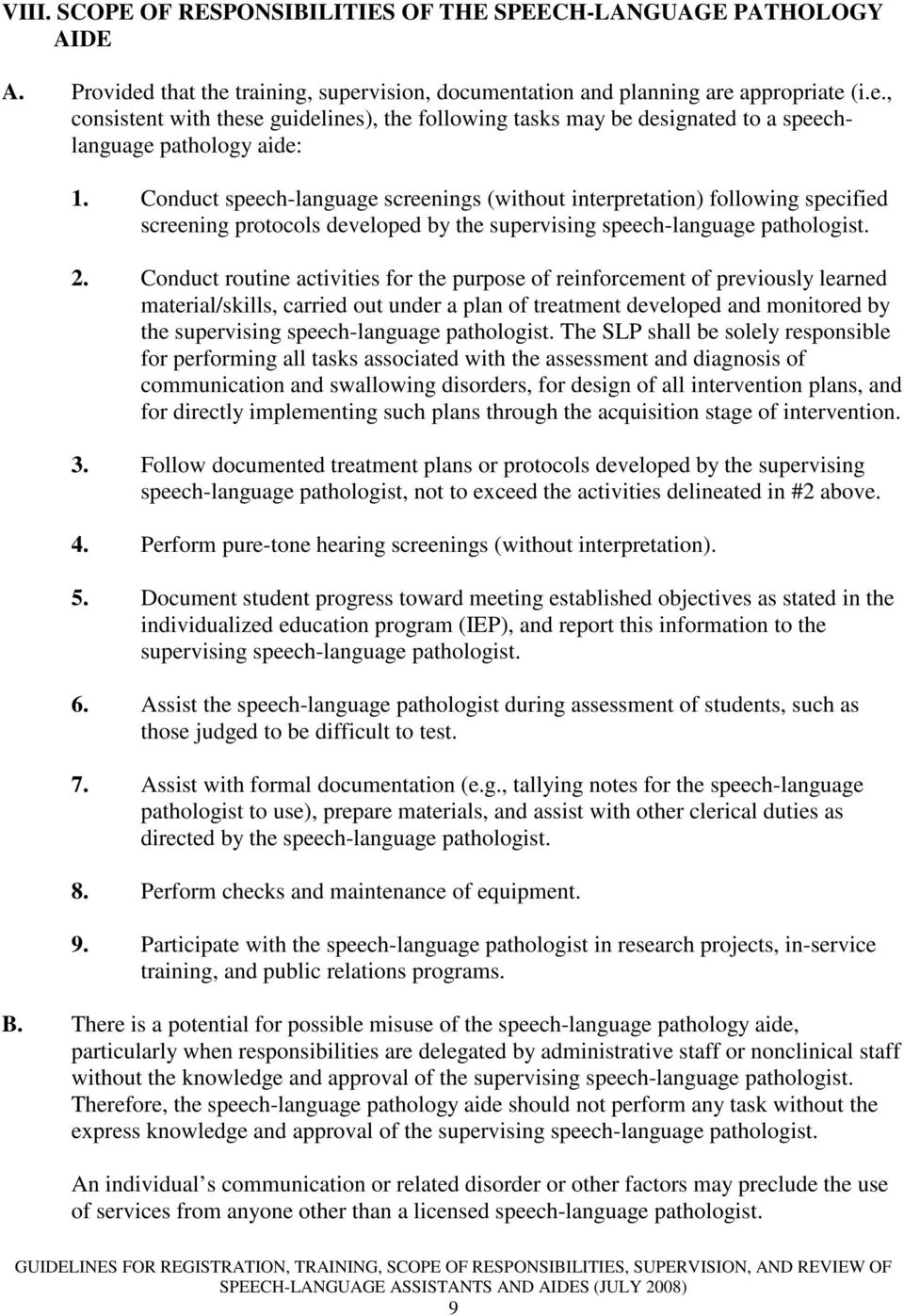 Conduct routine activities for the purpose of reinforcement of previously learned material/skills, carried out under a plan of treatment developed and monitored by the supervising speech-language