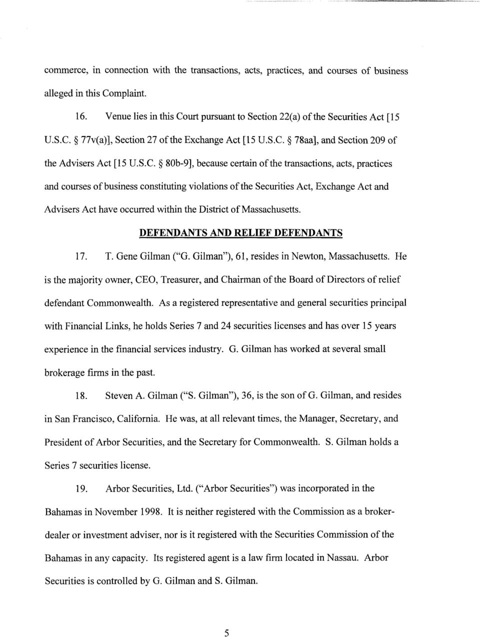 "Exchange Act and Advisers Act have occurred within the District of Massachusetts. DEFENDANTS AND RELIEF DEFENDANTS 17. T. Gene Gilman (""G. Gilman""), 61, resides in Newton, Massachusetts."