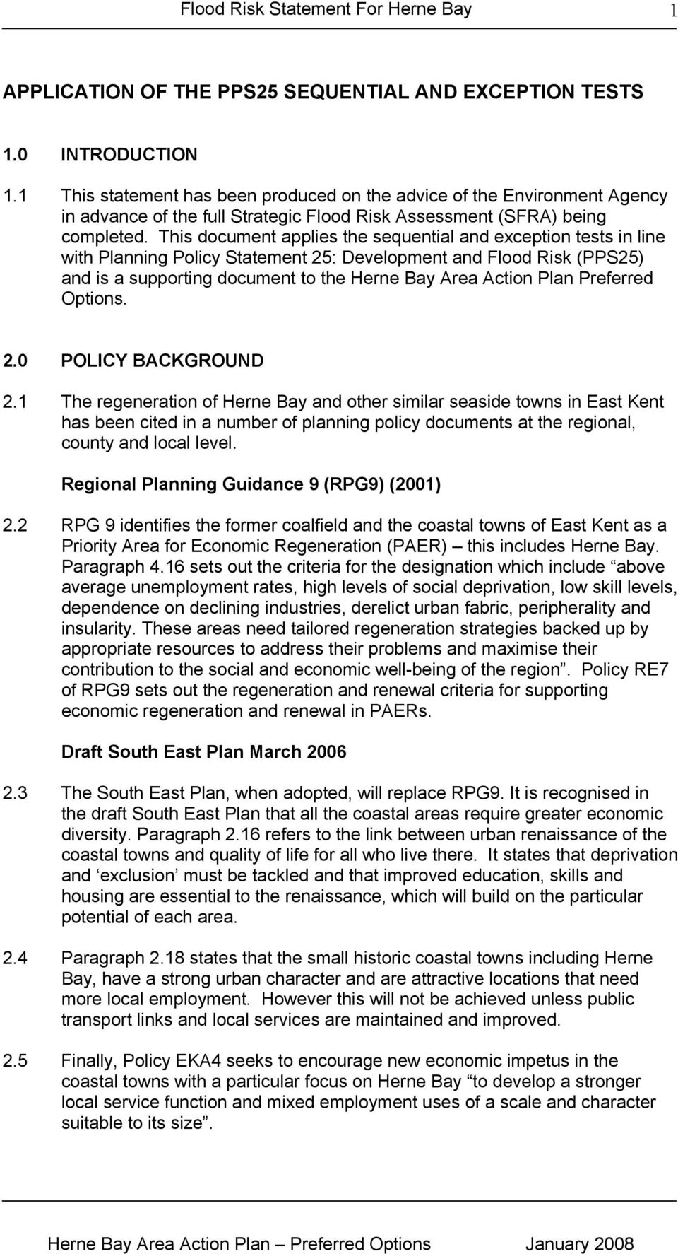 This document applies the sequential and exception tests in line with Planning Policy Statement 25: Development and Flood Risk (PPS25) and is a supporting document to the Herne Bay Area Action Plan