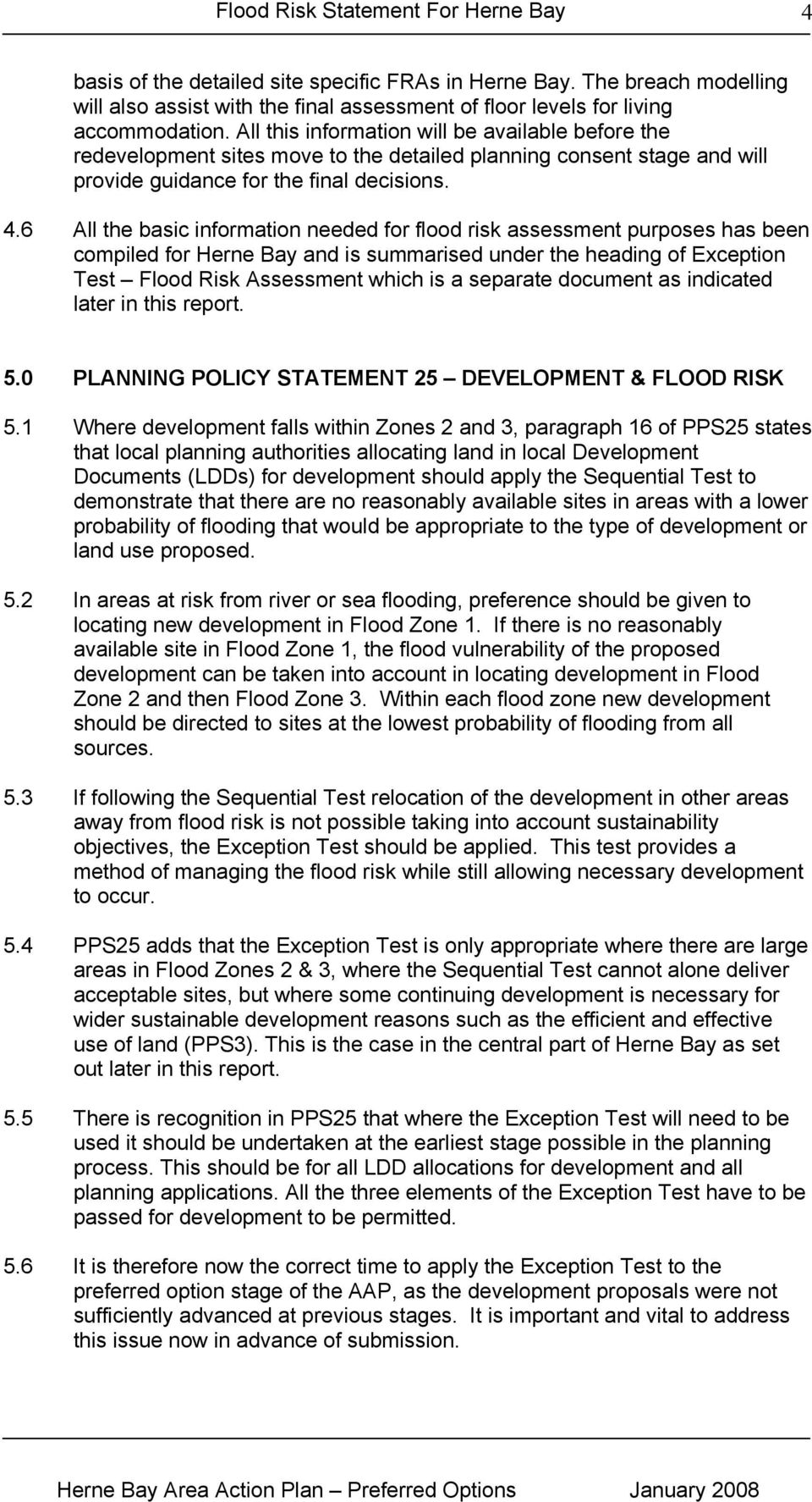 6 All the basic information needed for flood risk assessment purposes has been compiled for Herne Bay and is summarised under the heading of Exception Test Flood Risk Assessment which is a separate