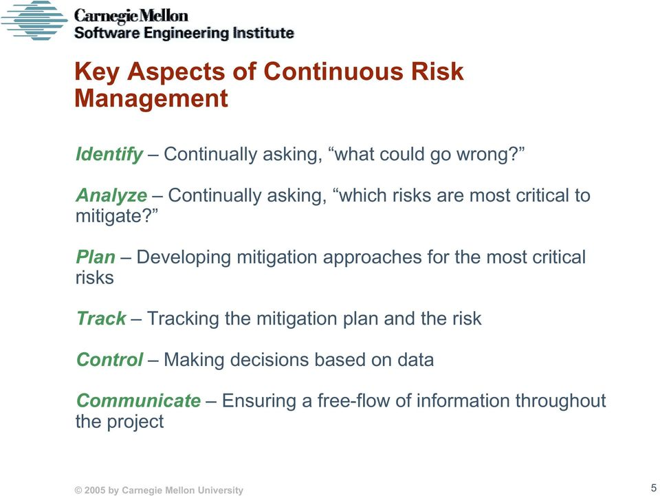 Plan Developing mitigation approaches for the most critical risks Track Tracking the mitigation plan and