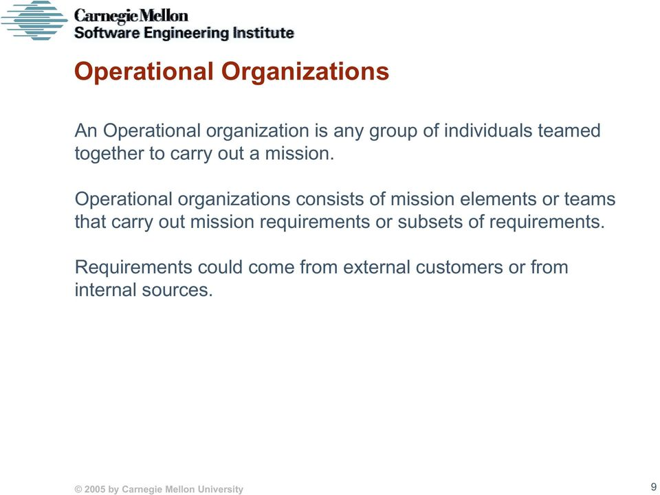 Operational organizations consists of mission elements or teams that carry out mission