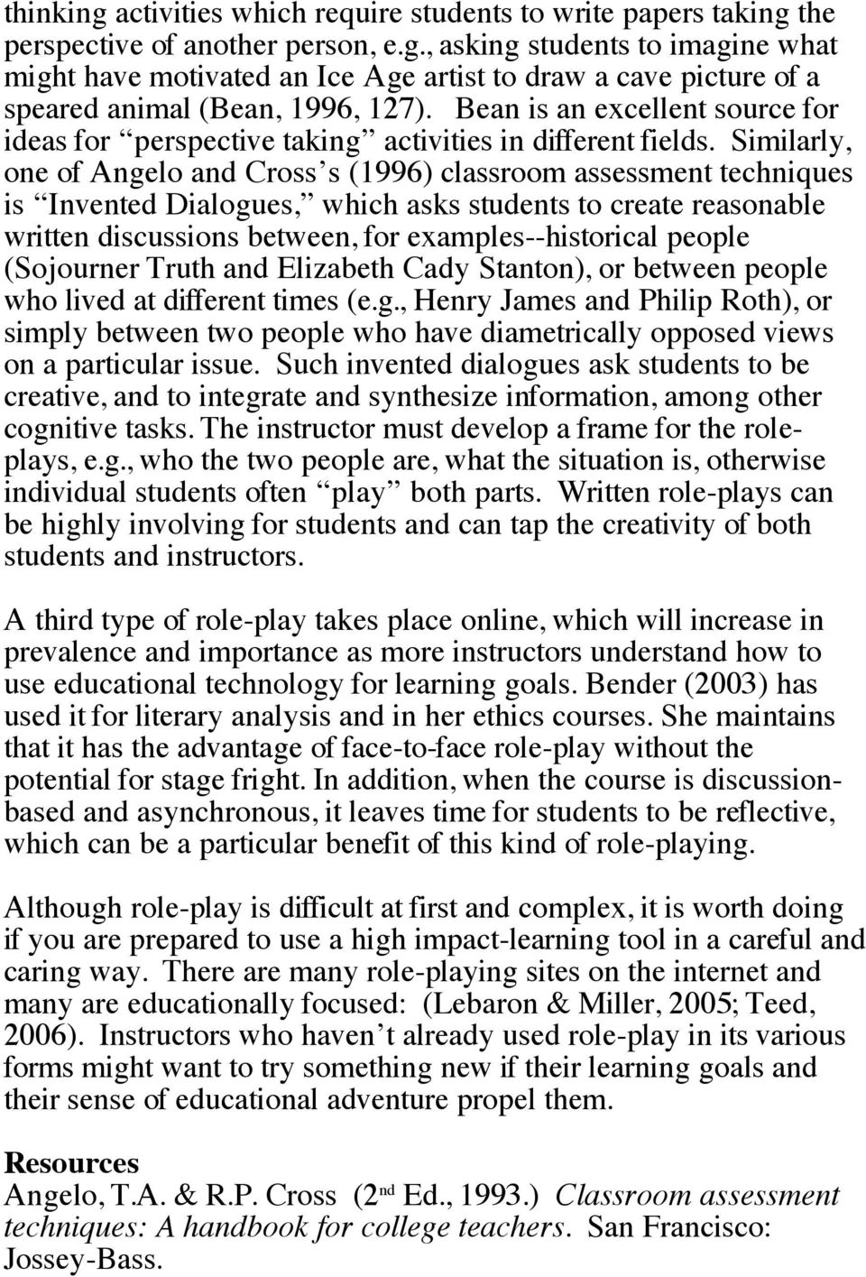 Similarly, one of Angelo and Cross s (1996) classroom assessment techniques is Invented Dialogues, which asks students to create reasonable written discussions between, for examples--historical