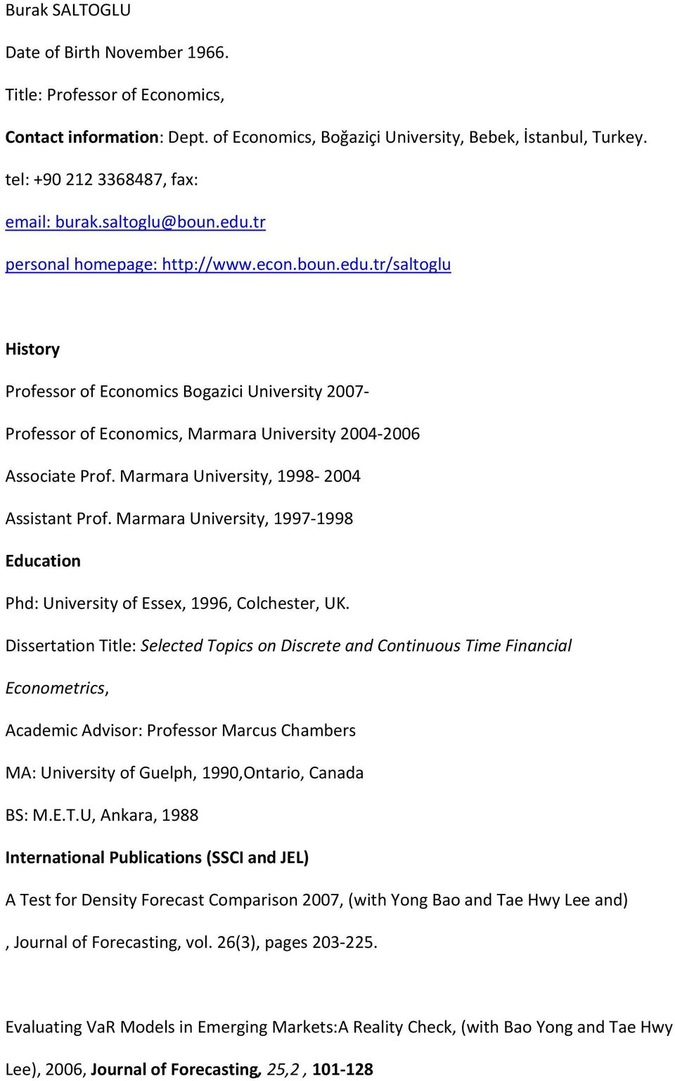 Marmara University, 1998 2004 Assistant Prof. Marmara University, 1997 1998 Education Phd: University of Essex, 1996, Colchester, UK.