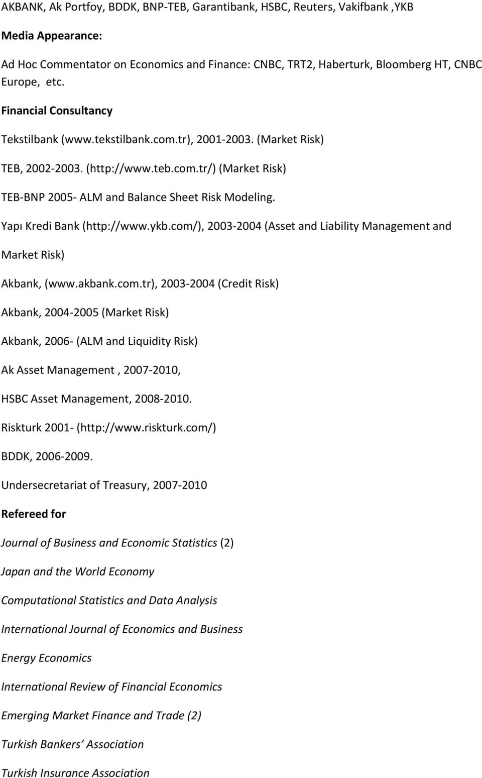 Yapı Kredi Bank (http://www.ykb.com/), 2003 2004 (Asset and Liability Management and Market Risk) Akbank, (www.akbank.com.tr), 2003 2004 (Credit Risk) Akbank, 2004 2005 (Market Risk) Akbank, 2006 (ALM and Liquidity Risk) Ak Asset Management, 2007 2010, HSBC Asset Management, 2008 2010.