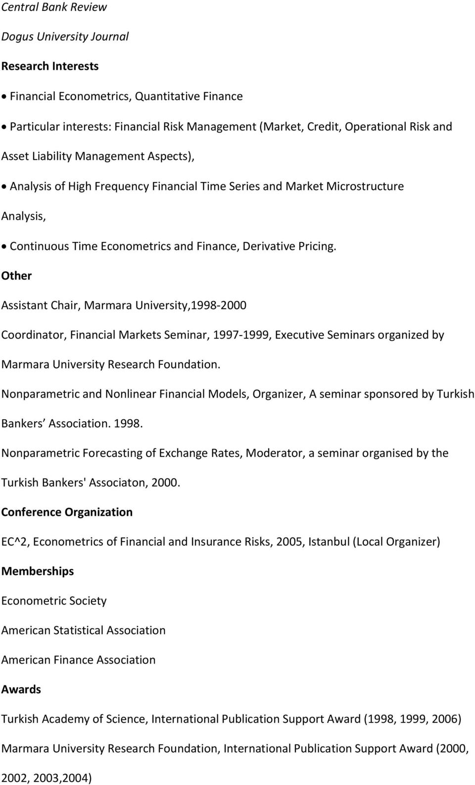 Other Assistant Chair, Marmara University,1998 2000 Coordinator, Financial Markets Seminar, 1997 1999, Executive Seminars organized by Marmara University Research Foundation.