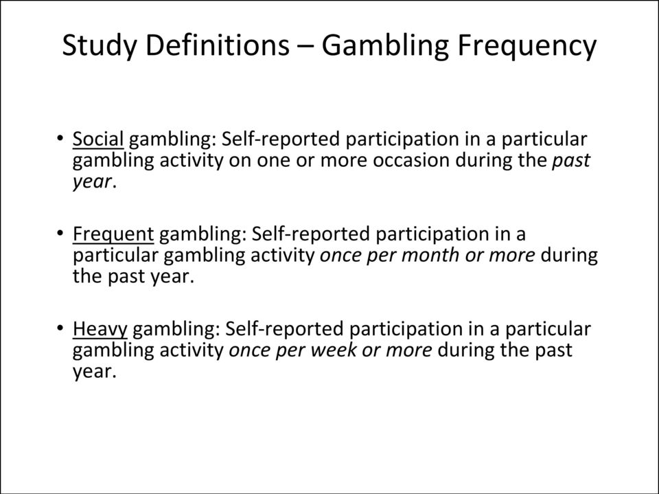 Frequent gambling: Self-reported participation in a particular gambling activity once per month or
