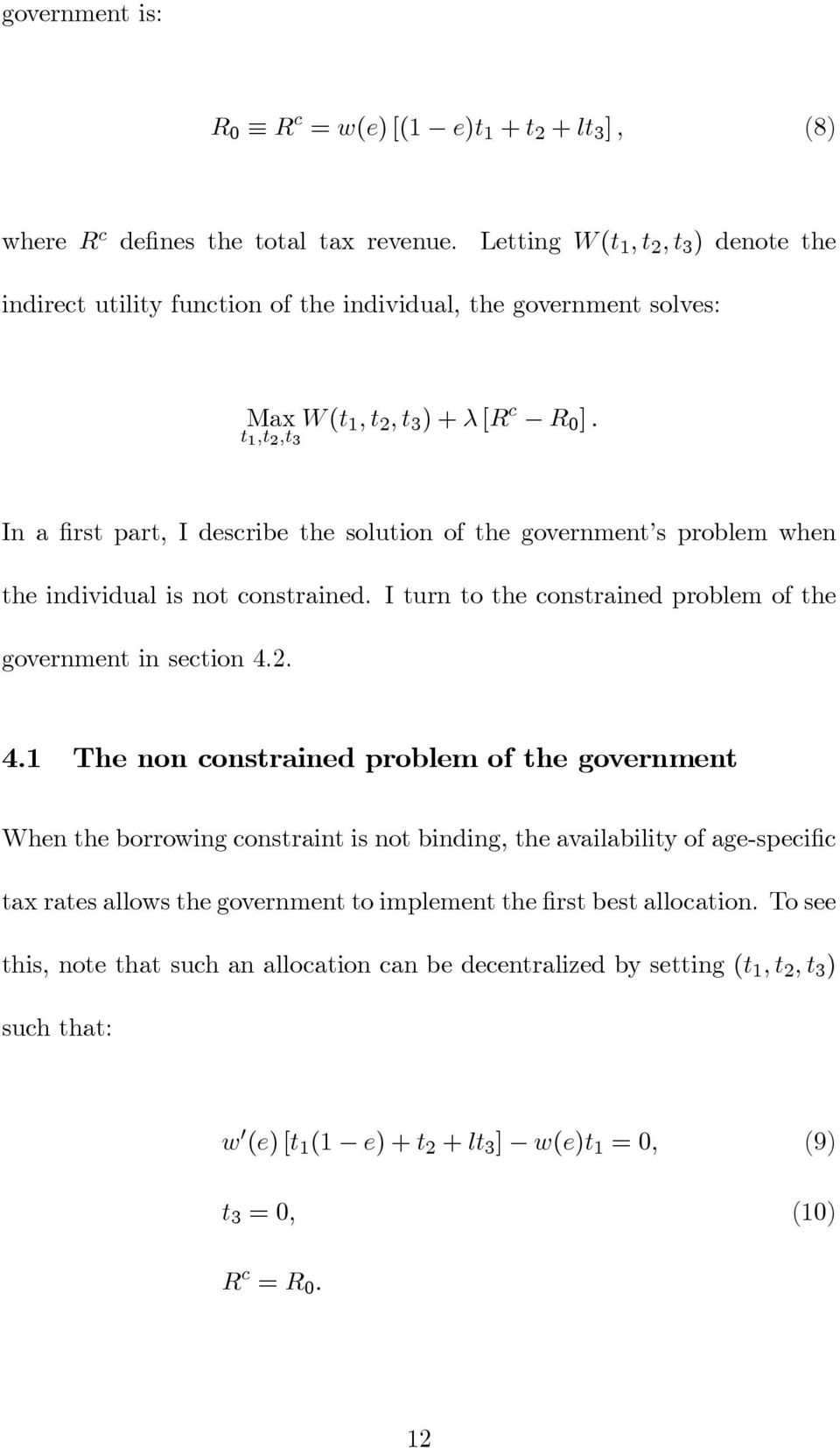 t 1,t 2,t 3 In a first part, I describe the solution of the government s problem when the individual is not constrained. I turn to the constrained problem of the government in section 4.