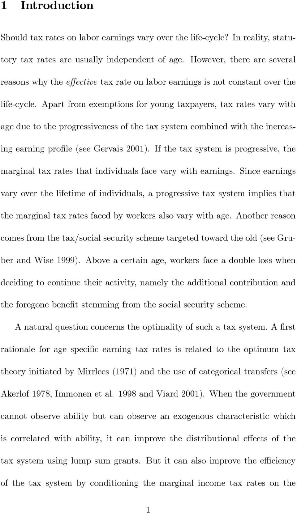 Apart from exemptions for young taxpayers, tax rates vary with age due to the progressiveness of the tax system combined with the increasing earning profile (see Gervais 2001).