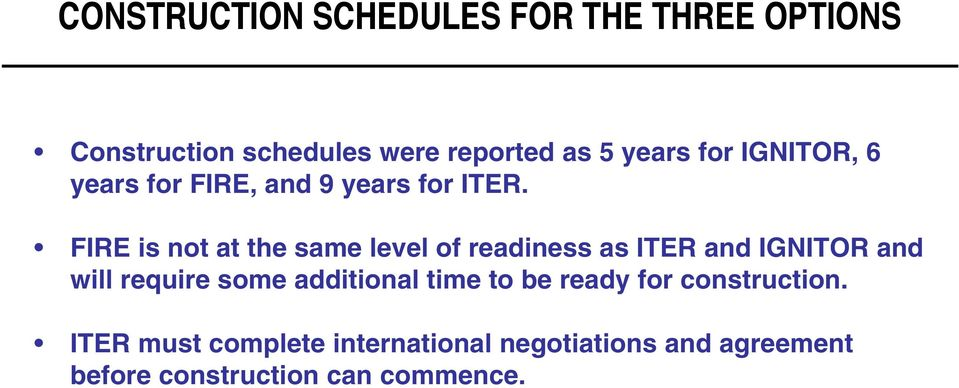 FIRE is not at the same level of readiness as ITER and IGNITOR and will require some