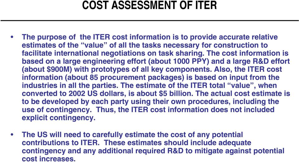 Also, the ITER cost information (about 85 procurement packages) is based on input from the industries in all the parties.