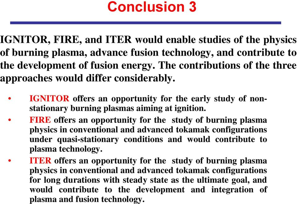 FIRE offers an opportunity for the study of burning plasma physics in conventional and advanced tokamak configurations under quasi-stationary conditions and would contribute to plasma technology.