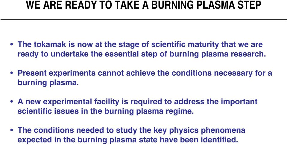 Present experiments cannot achieve the conditions necessary for a burning plasma.