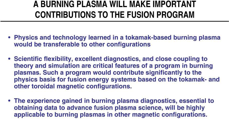 Such a program would contribute significantly to the physics basis for fusion energy systems based on the tokamak- and other toroidal magnetic configurations.
