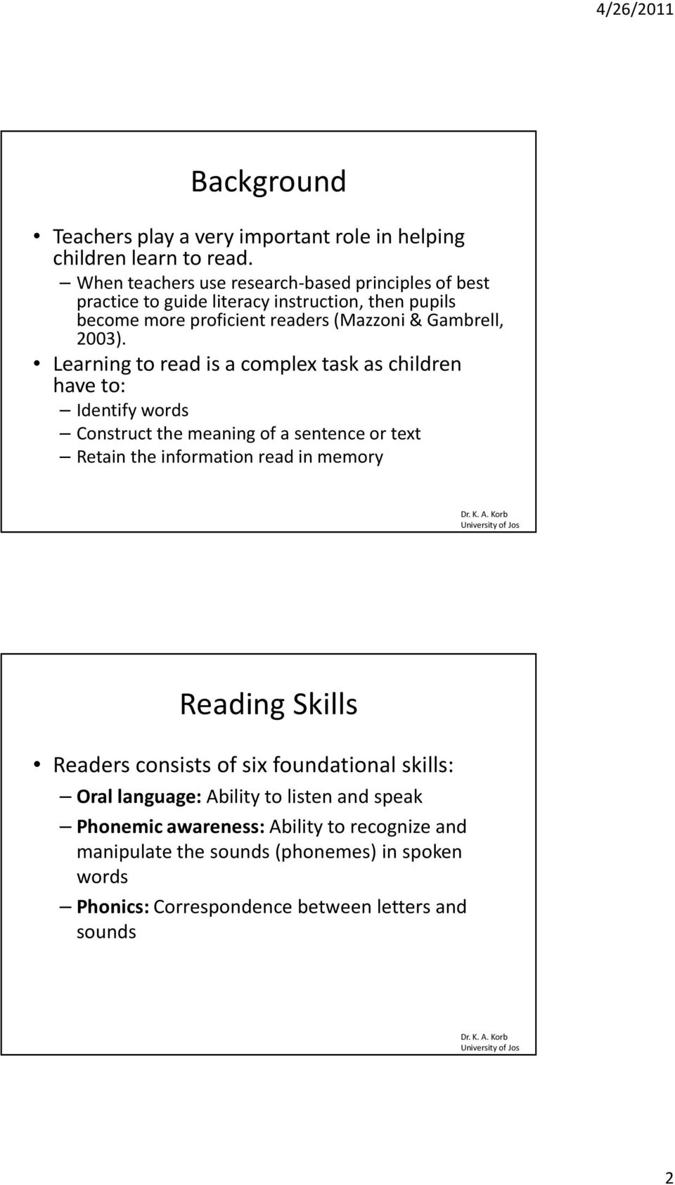 Learning to read is a complex task as children have to: Identify words Construct the meaning of a sentence or text Retain the information read in memory Reading