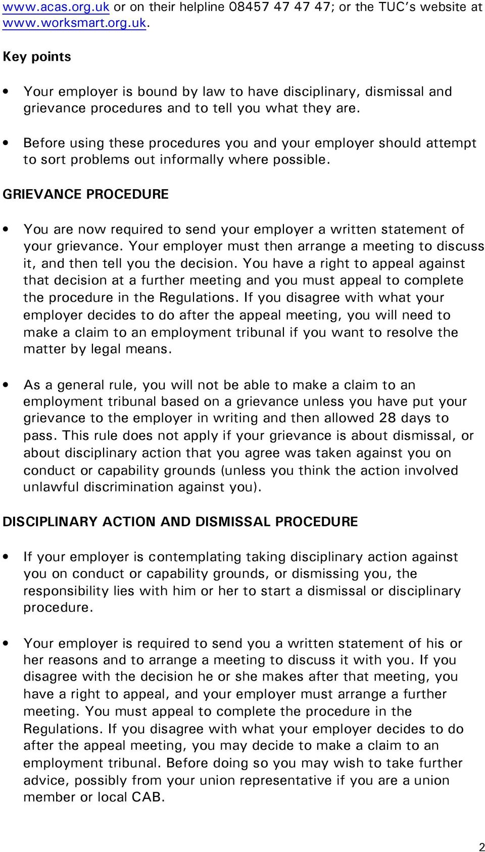 GRIEVANCE PROCEDURE You are now required to send your employer a written statement of your grievance. Your employer must then arrange a meeting to discuss it, and then tell you the decision.